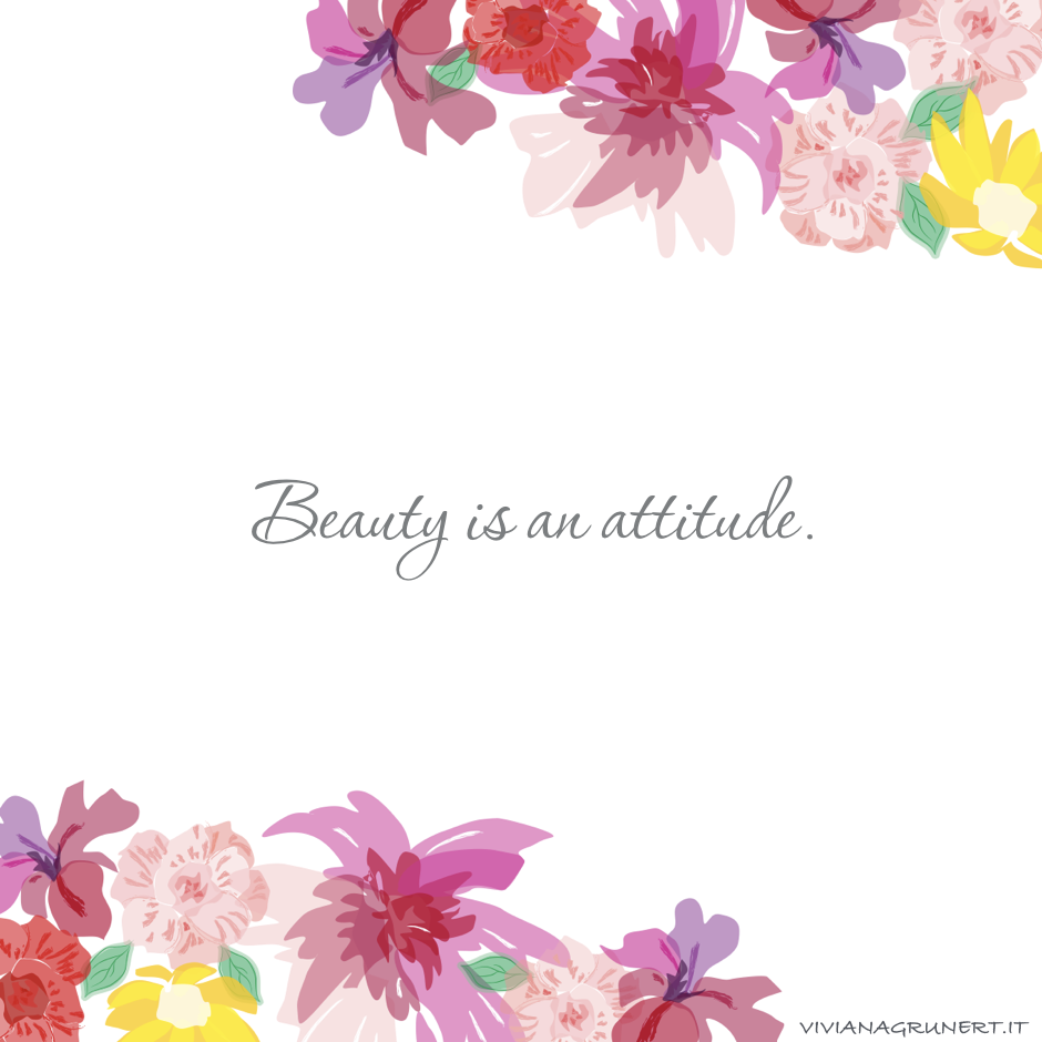 Beauty is an attitude