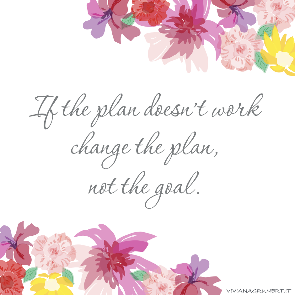 If the plan does not work change the plan